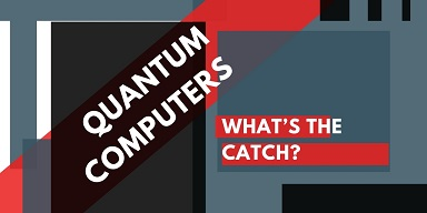 Quantum Computers - What's the catch?